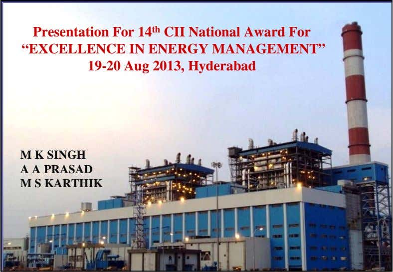 "Presentation For 14 th CII National Award For ""EXCELLENCE IN ENERGY MANAGEMENT"" 19-20 Aug 2013,"