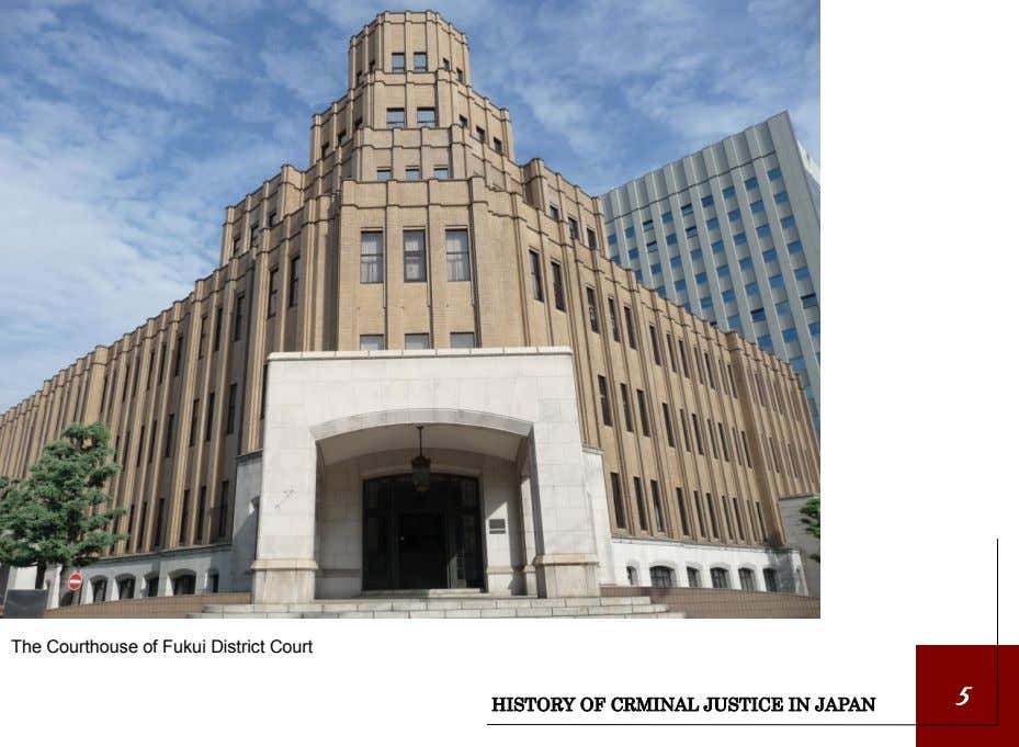 The Courthouse of Fukui District Court 5 HISTORY OF CRMINAL JUSTICE IN JAPAN