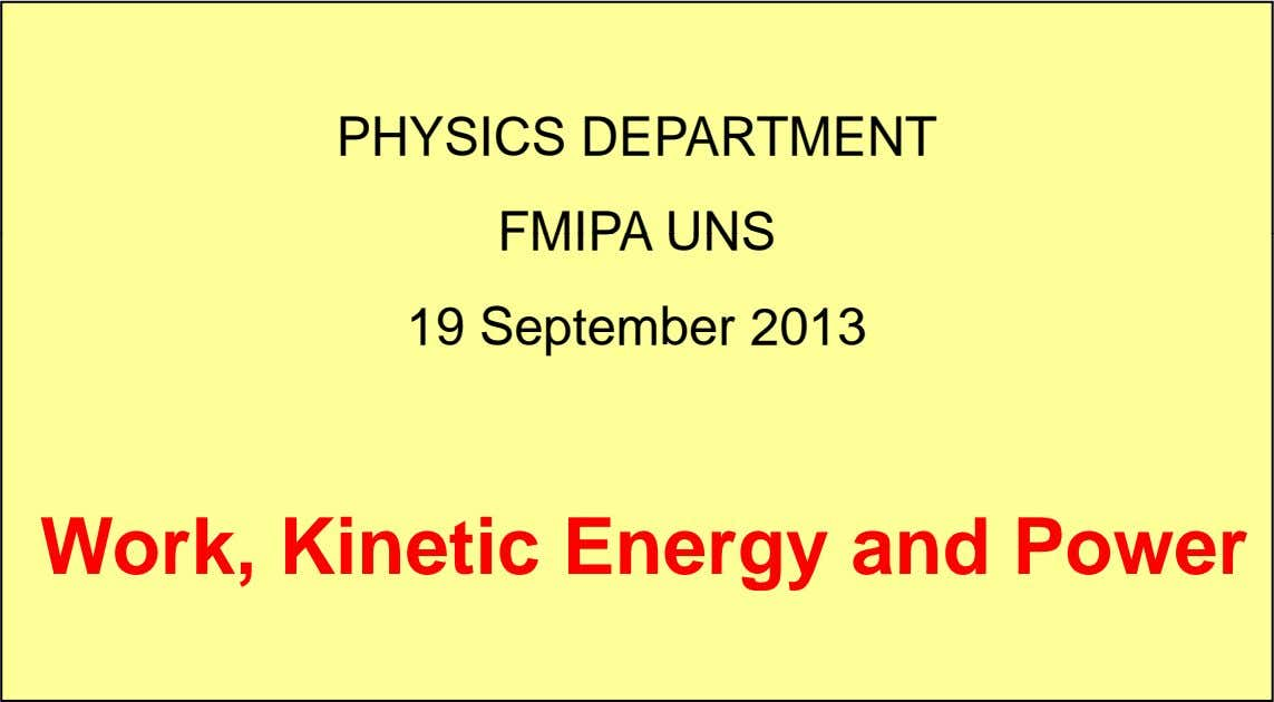 PHYSICS DEPARTMENT FMIPA UNS 19 September 2013 Work, Kinetic Energy and Power