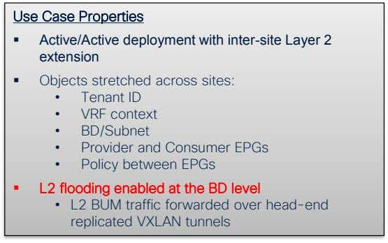 Use Case Properties ▪ Active/Active deployment with inter-site Layer 2 extension ▪ Objects stretched across