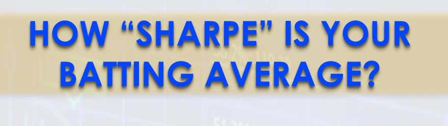 "HOW ""SHARPE"" IS YOUR BATTING AVERAGE?"