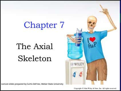 Chapter 7 The Axial Skeleton Lecture slides prepared by Curtis DeFriez, Weber State University Copyright