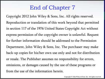 End of Chapter 7 Copyright 2012 John Wiley & Sons, Inc. All rights reserved. Reproduction