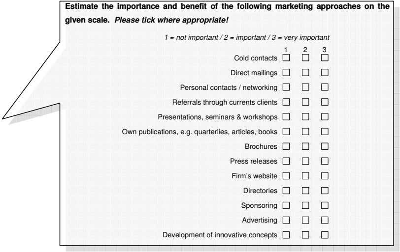 Estimate the importance and benefit of the following marketing approaches on the given scale. Please