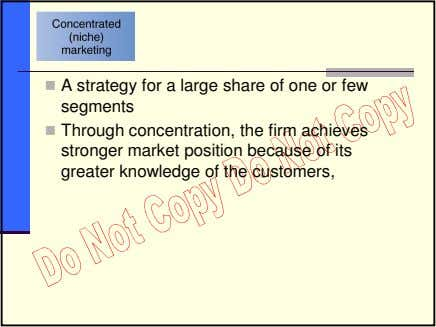 A strategy for a large share of one or few segments Through concentration, the firm