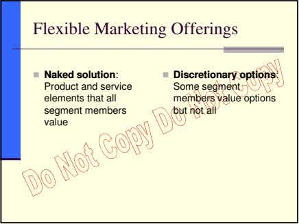 Flexible Marketing Offerings Naked solution: Discretionary options: Product and service elements that all segment