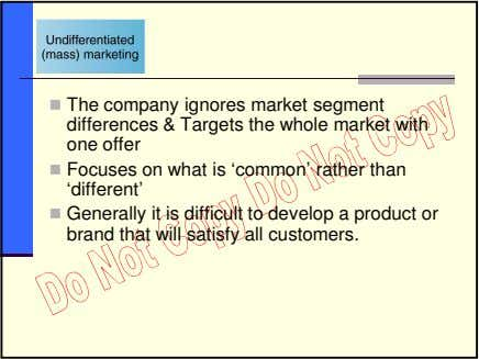 The company ignores market segment differences & Targets the whole market with one offer Focuses