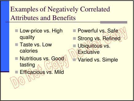 Examples of Negatively Correlated Attributes and Benefits Low-price vs. High quality Taste vs. Low calories