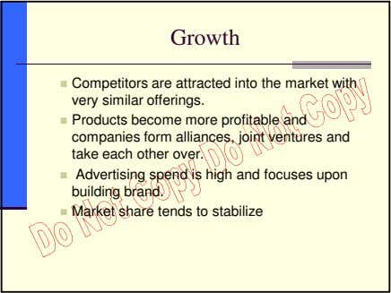 Growth Competitors are attracted into the market with very similar offerings. Products become more profitable