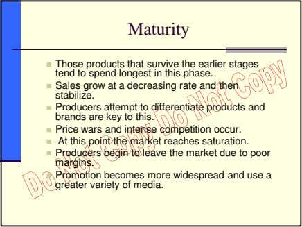 Maturity Those products that survive the earlier stages tend to spend longest in this phase.