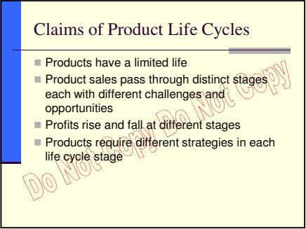 Claims of Product Life Cycles Products have a limited life Product sales pass through distinct