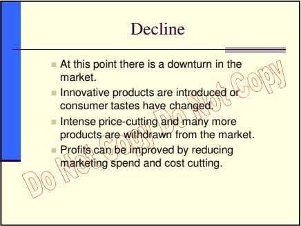 Decline At this point there is a downturn in the market. Innovative products are introduced