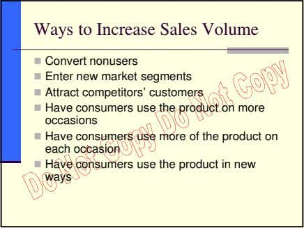 Ways to Increase Sales Volume Convert nonusers Enter new market segments Attract competitors' customers Have