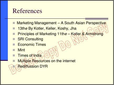 References Marketing Management – A South Asian Perspective 13the By Kotler, Keller, Koshy, Jha Principles