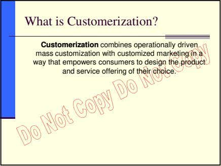 What is Customerization? Customerization combines operationally driven mass customization with customized marketing in a