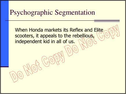 Psychographic Segmentation When Honda markets its Reflex and Elite scooters, it appeals to the rebellious,