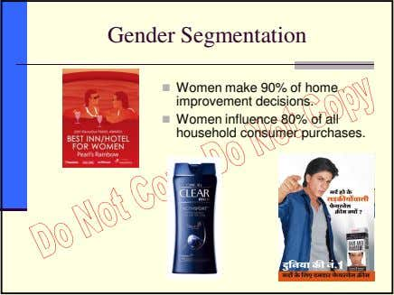 Gender Segmentation Women make 90% of home improvement decisions. Women influence 80% of all household