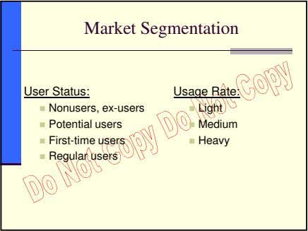 Market Segmentation User Status: Usage Rate: Nonusers, ex-users Potential users First-time users Regular users