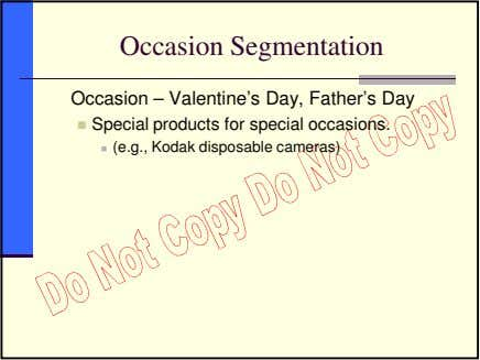 Occasion Segmentation Occasion – Valentine's Day, Father's Day Special products for special occasions. (e.g.,