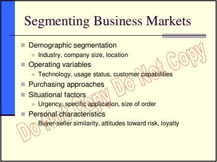 Segmenting Business Markets Demographic segmentation Industry, company size, location Operating variables
