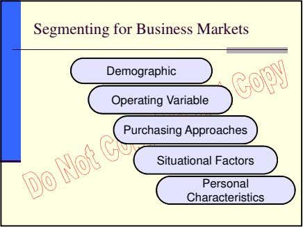Segmenting for Business Markets Demographic Operating Variable Purchasing Approaches Situational Factors Personal