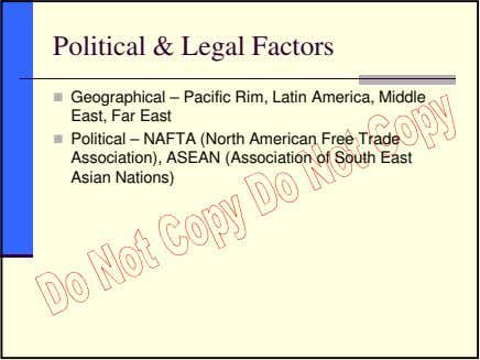 Political & Legal Factors Geographical – Pacific Rim, Latin America, Middle East, Far East Political