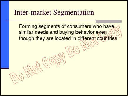 Inter-market Segmentation Forming segments of consumers who have similar needs and buying behavior even though
