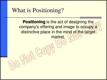 What is Positioning? Positioning is the act of designing the company's offering and image to