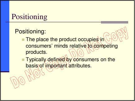 Positioning Positioning: The place the product occupies in consumers' minds relative to competing products.