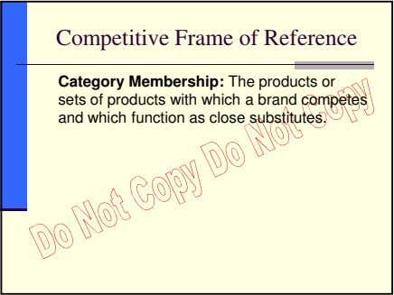 Competitive Frame of Reference Category Membership: The products or sets of products with which a