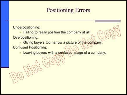 Positioning Errors Underpositioning: Failing to really position the company at all. Overpositioning: Giving buyers