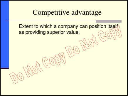 Competitive advantage Extent to which a company can position itself as providing superior value.