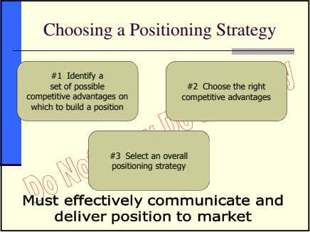 Choosing a Positioning Strategy #1 Identify a set of possible competitive advantages on which to