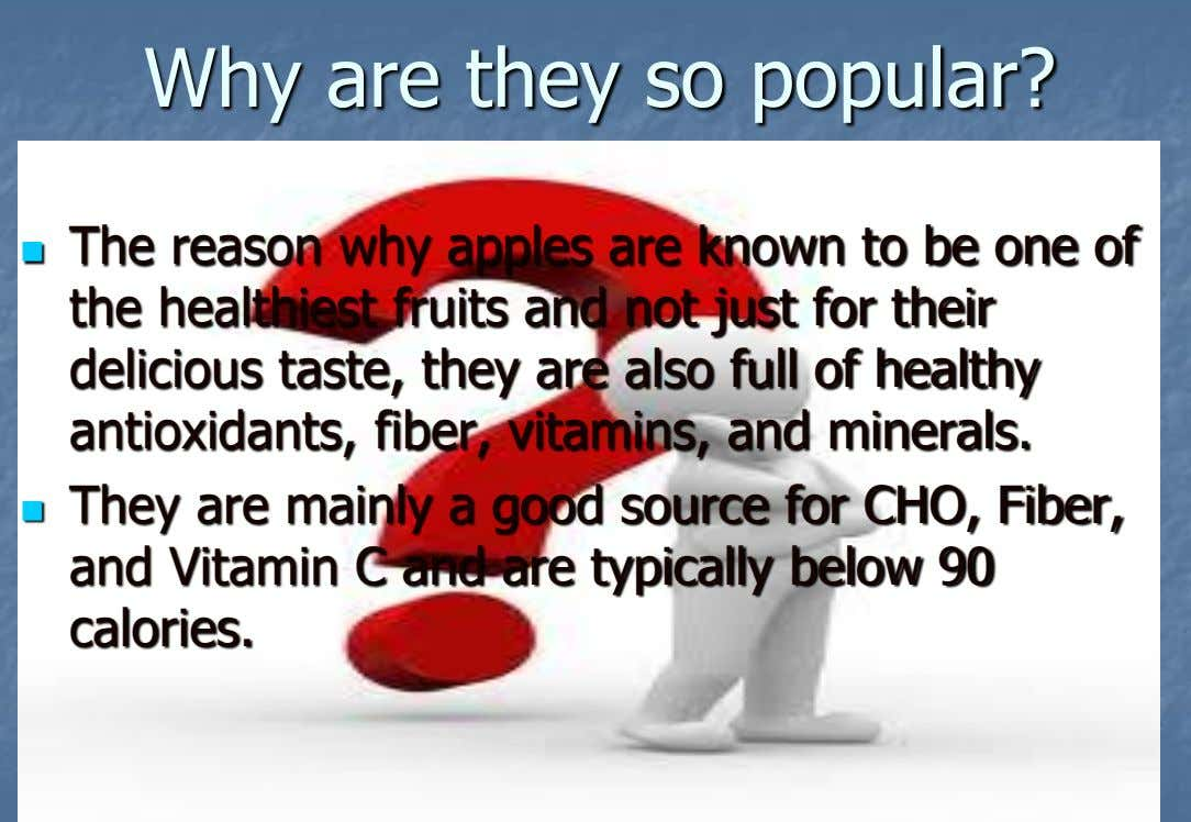 Why are they so popular? The reason why apples are known to be one of 