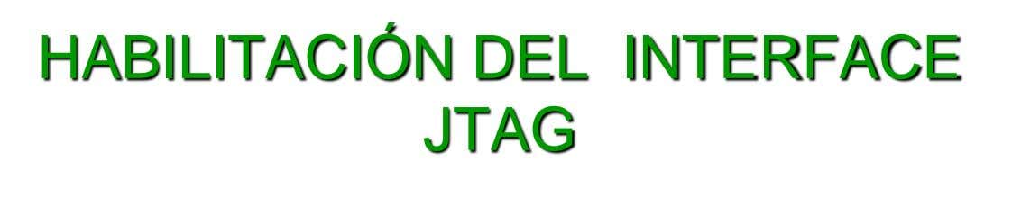 HABILITACIÓN DEL INTERFACE JTAG