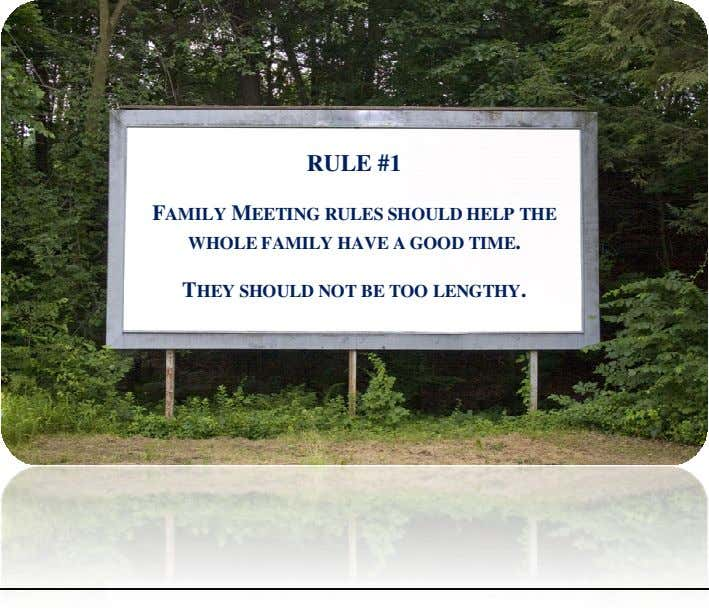 RULE #1 FAMILY MEETING RULES SHOULD HELP THE WHOLE FAMILY HAVE A GOOD TIME. THEY