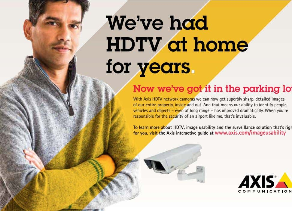 We've had HDTV at home for years. With Axis HDTV network cameras we can now