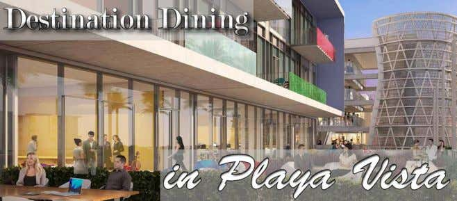 Destination Dining Dining in in Playa Playa Vista Vista With With Playa Playa Vista Vista rapidly