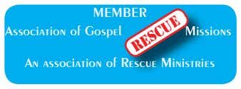 MEMBER Association of Gospel Missions An association of Rescue Ministries rescue