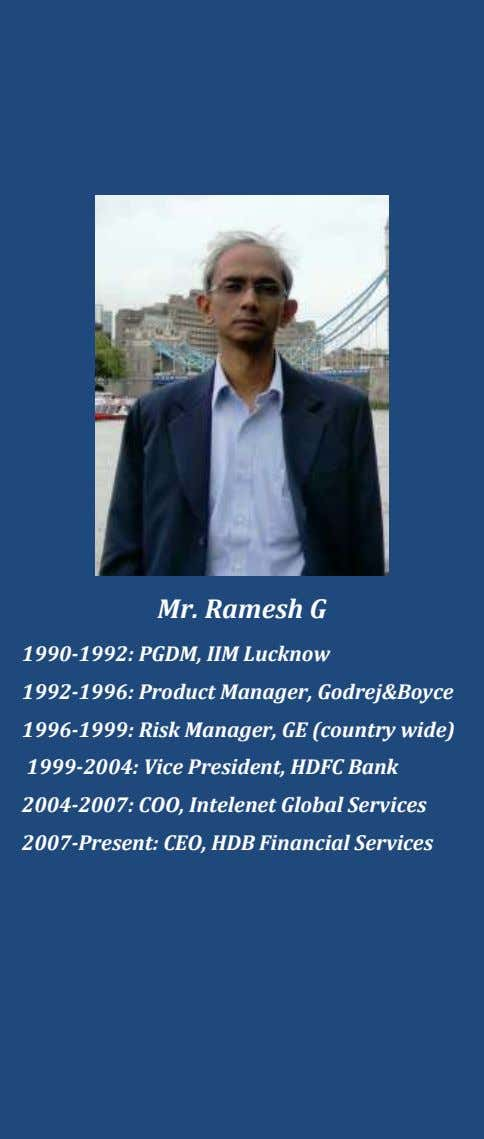 Mr. Ramesh G 1990-1992: PGDM, IIM Lucknow 1992-1996: Product Manager, Godrej&Boyce 1996-1999: Risk Manager, GE