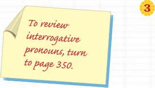 3 To review interrogative pronouns, turn to page 350.
