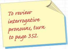 To review interrogative pronouns, turn to page 352.