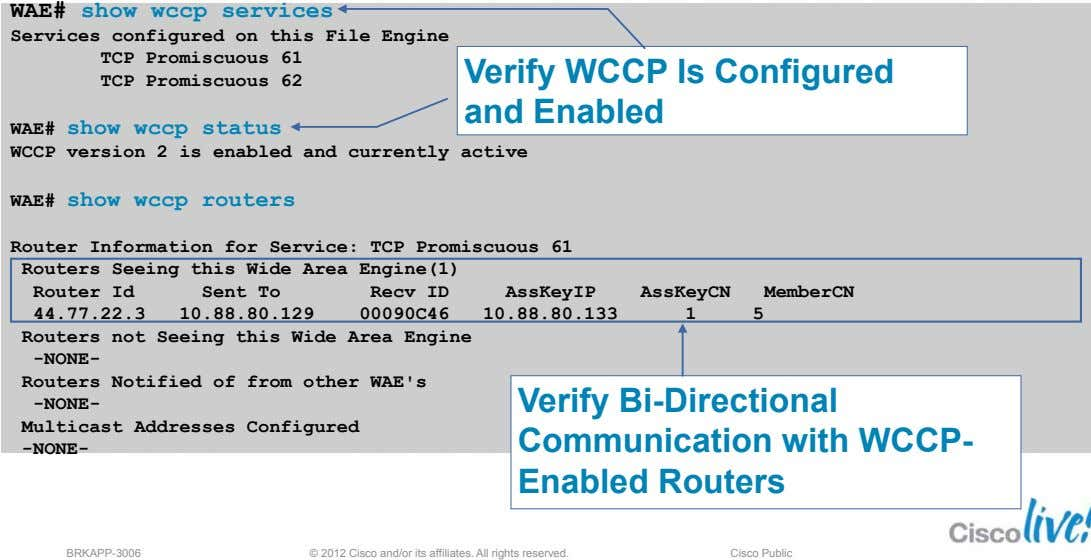 WAE# show wccp services Services configured on this File Engine TCP Promiscuous 61 TCP Promiscuous