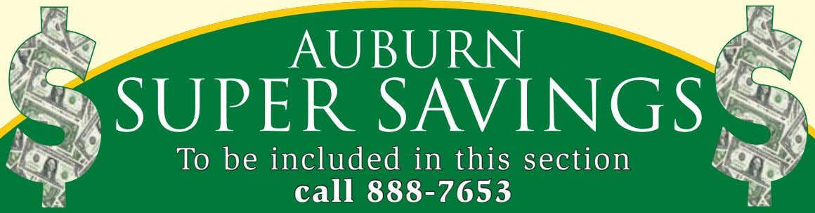 Auburn Super savings ToTo bebe includedincluded inin thisthis sectionsection callcall 888-7653888-7653