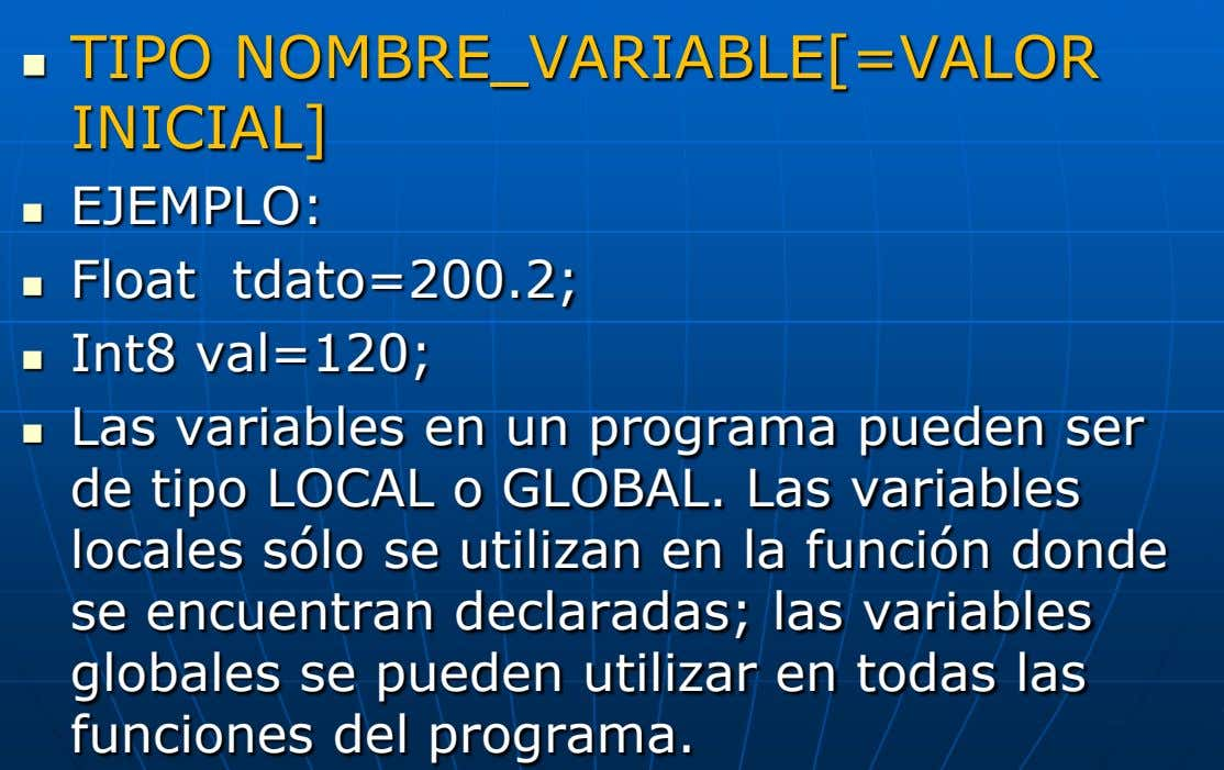  TIPO NOMBRE_VARIABLE[=VALOR INICIAL]  EJEMPLO:  Float tdato=200.2;  Int8 val=120;  Las variables