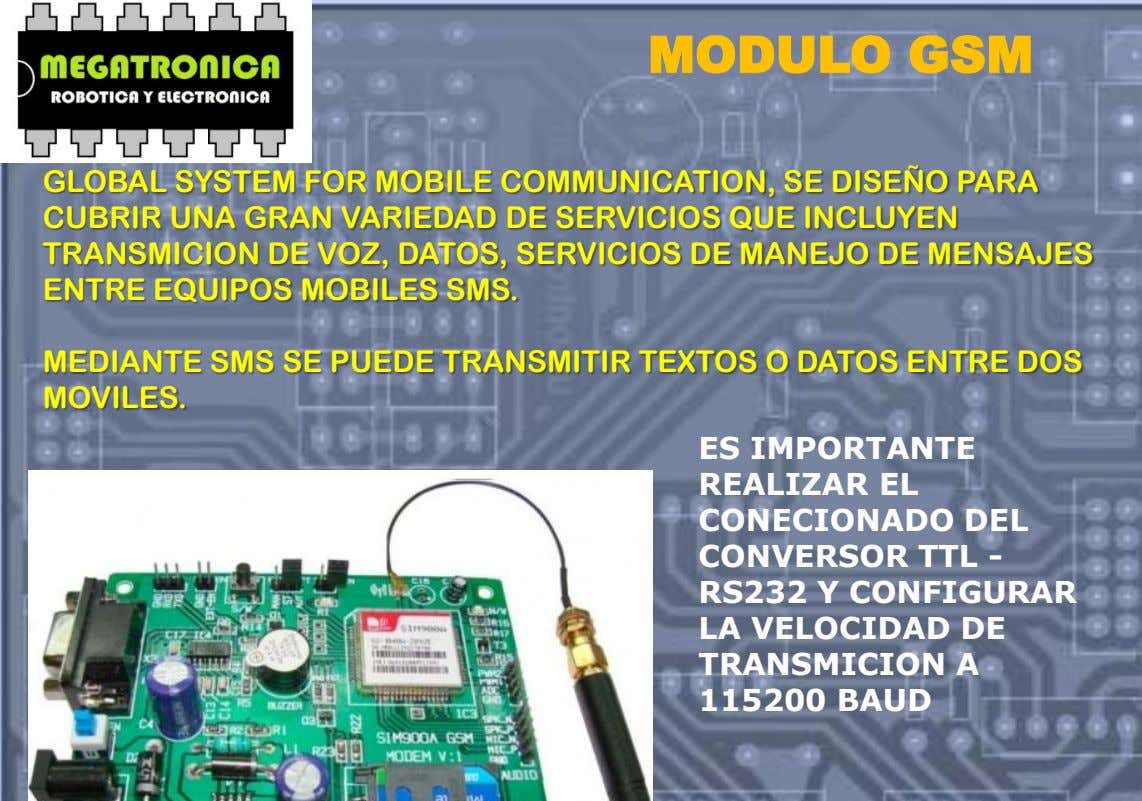 MODULO GSM GLOBAL SYSTEM FOR MOBILE COMMUNICATION, SE DISEÑO PARA CUBRIR UNA GRAN VARIEDAD DE