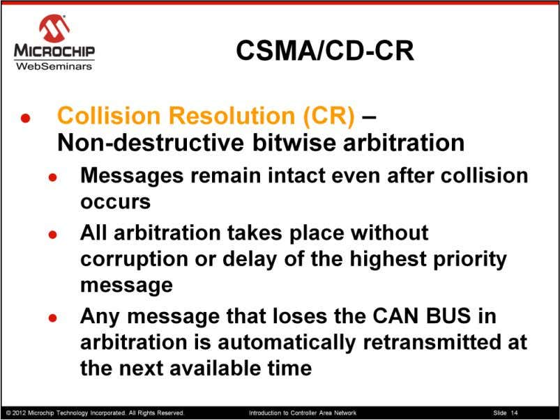 "Collision resolution refers to ""non destructive bitwise arbitration"" To implement CSMA CDCR The physical layer"