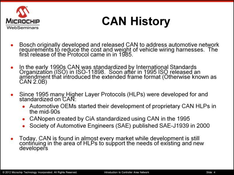 To give you a little bit of history on CAN Bosch originally developed CAN to