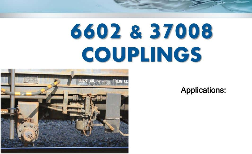 6602 & 37008 COUPLINGS Applications:
