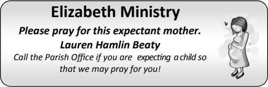 Elizabeth Ministry Please pray for this expectant mother. Lauren Hamlin Beaty Call the Parish Office